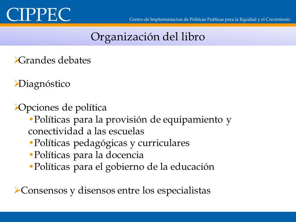 Organización del libro Grandes debates Diagnóstico Opciones de política Políticas para la provisión de equipamiento y conectividad a las escuelas Polí