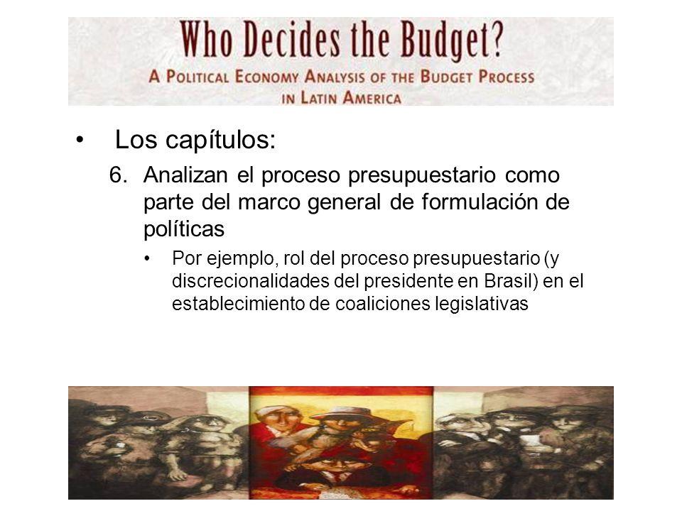 Los capítulos: 6.Analizan el proceso presupuestario como parte del marco general de formulación de políticas Por ejemplo, rol del proceso presupuestario (y discrecionalidades del presidente en Brasil) en el establecimiento de coaliciones legislativas