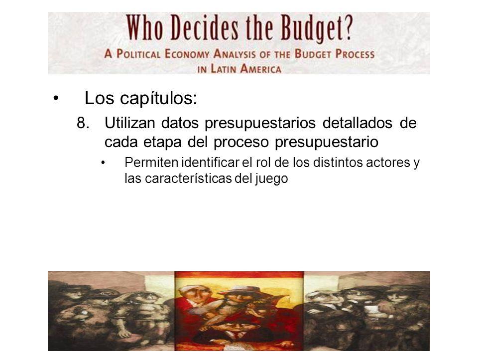 Los capítulos: 8.Utilizan datos presupuestarios detallados de cada etapa del proceso presupuestario Permiten identificar el rol de los distintos actores y las características del juego