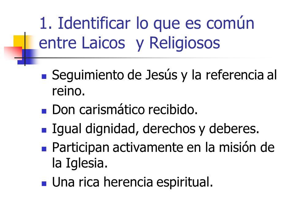 1. Identificar lo que es común entre Laicos y Religiosos Seguimiento de Jesús y la referencia al reino. Don carismático recibido. Igual dignidad, dere