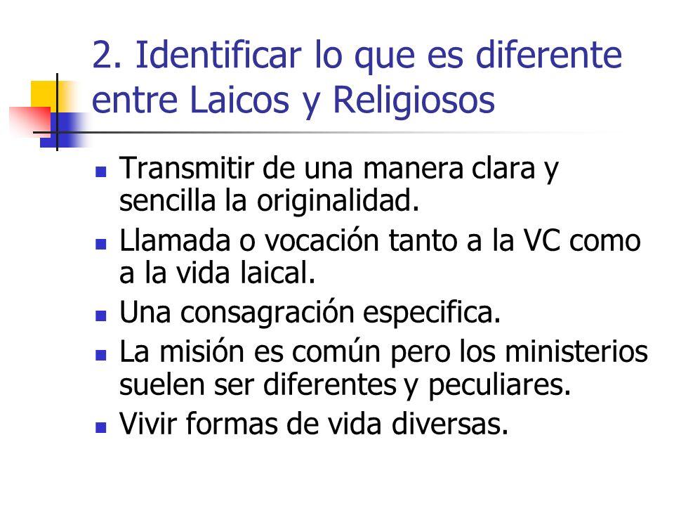 2. Identificar lo que es diferente entre Laicos y Religiosos Transmitir de una manera clara y sencilla la originalidad. Llamada o vocación tanto a la