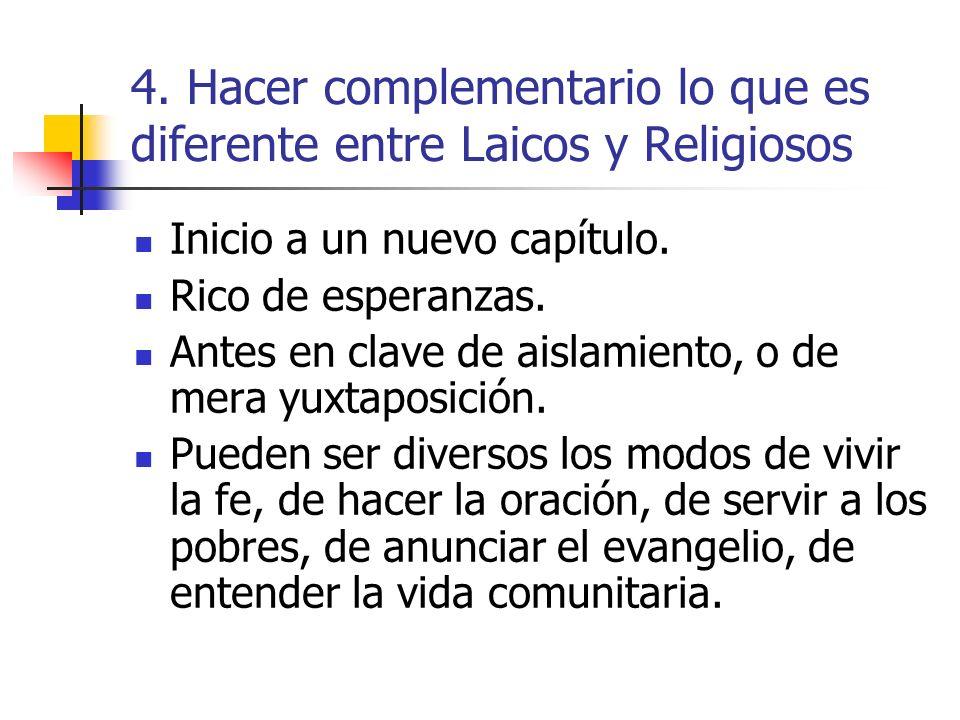 4. Hacer complementario lo que es diferente entre Laicos y Religiosos Inicio a un nuevo capítulo. Rico de esperanzas. Antes en clave de aislamiento, o