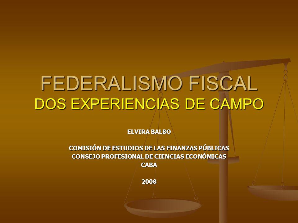 FEDERALISMO FISCAL DOS EXPERIENCIAS DE CAMPO ELVIRA BALBO COMISIÓN DE ESTUDIOS DE LAS FINANZAS PÚBLICAS CONSEJO PROFESIONAL DE CIENCIAS ECONÓMICAS CAB