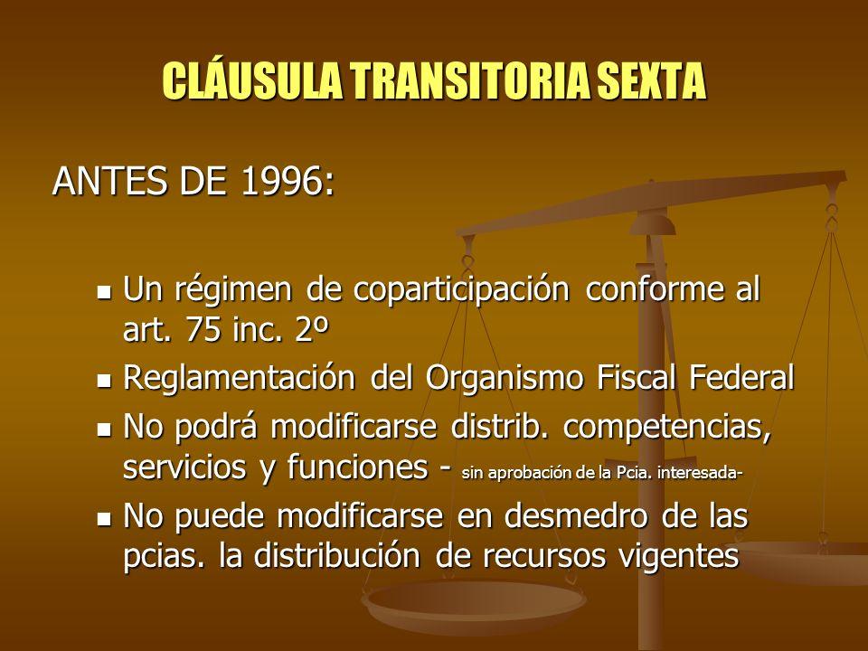 CLÁUSULA TRANSITORIA SEXTA ANTES DE 1996: Un régimen de coparticipación conforme al art. 75 inc. 2º Un régimen de coparticipación conforme al art. 75