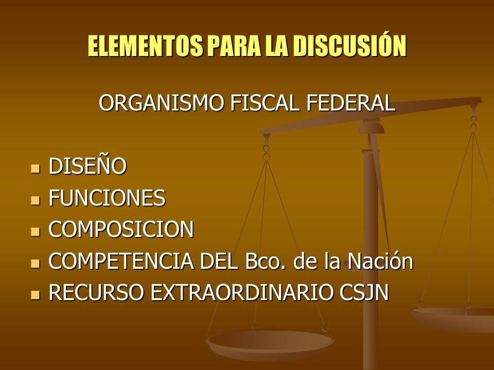 ELEMENTOS PARA LA DISCUSIÓN ORGANISMO FISCAL FEDERAL DISEÑO DISEÑO FUNCIONES FUNCIONES COMPOSICION COMPOSICION COMPETENCIA DEL Bco. de la Nación COMPE