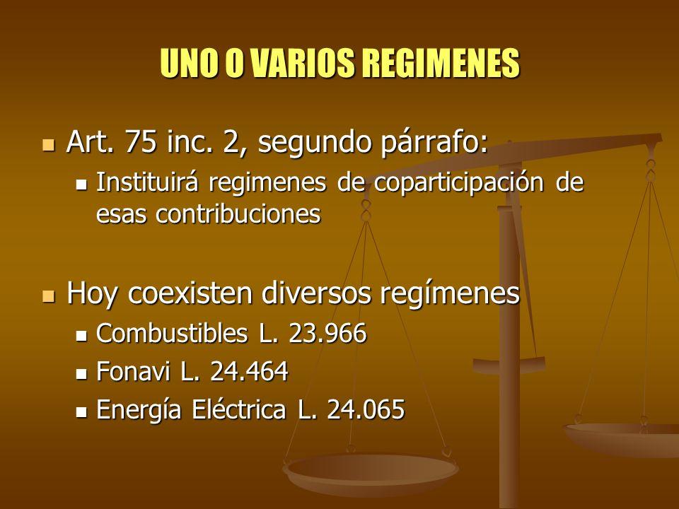 UNO O VARIOS REGIMENES Art. 75 inc. 2, segundo párrafo: Art. 75 inc. 2, segundo párrafo: Instituirá regimenes de coparticipación de esas contribucione
