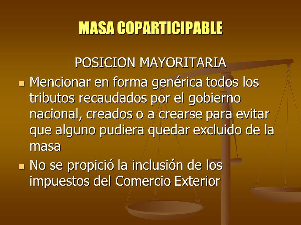 MASA COPARTICIPABLE POSICION MAYORITARIA Mencionar en forma genérica todos los tributos recaudados por el gobierno nacional, creados o a crearse para