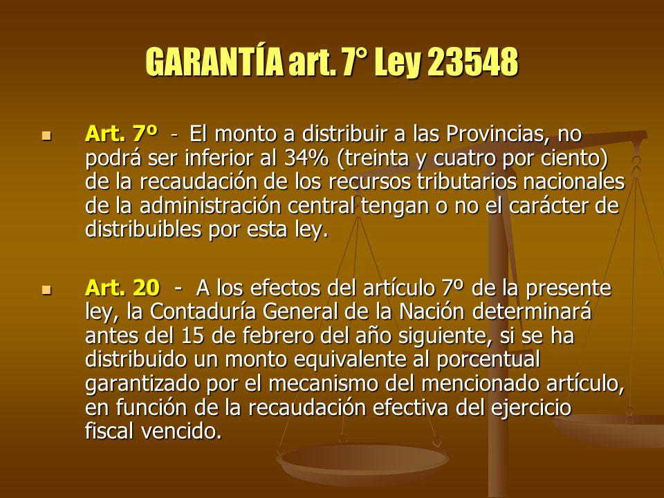 GARANTÍA art. 7° Ley 23548 Art. 7º - El monto a distribuir a las Provincias, no podrá ser inferior al 34% (treinta y cuatro por ciento) de la recaudac