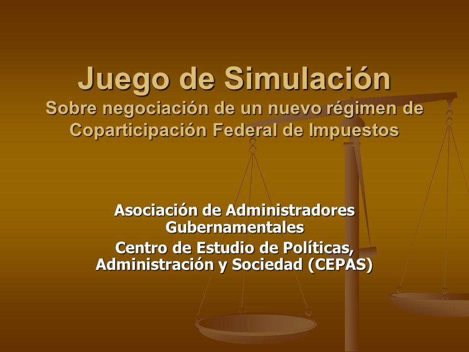 Juego de Simulación Sobre negociación de un nuevo régimen de Coparticipación Federal de Impuestos Asociación de Administradores Gubernamentales Centro