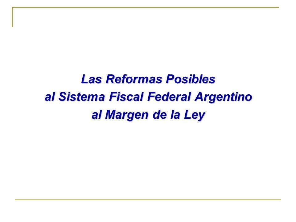 Las Reformas Posibles al Sistema Fiscal Federal Argentino al Margen de la Ley