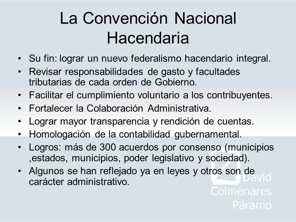 La Convención Nacional Hacendaria Su fin: lograr un nuevo federalismo hacendario integral. Revisar responsabilidades de gasto y facultades tributarias