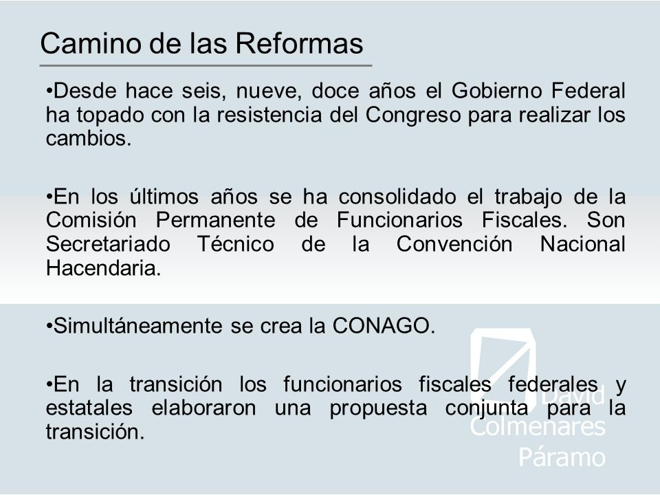 Camino de las Reformas Desde hace seis, nueve, doce años el Gobierno Federal ha topado con la resistencia del Congreso para realizar los cambios. En l