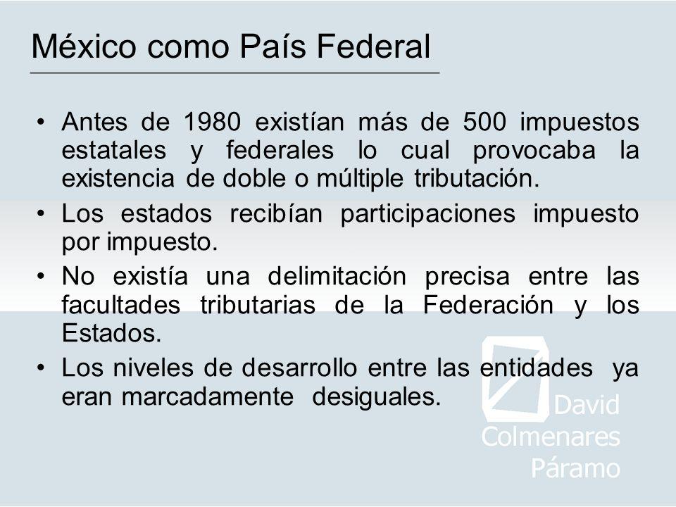 México como País Federal Antes de 1980 existían más de 500 impuestos estatales y federales lo cual provocaba la existencia de doble o múltiple tributa