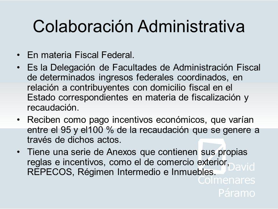 Colaboración Administrativa En materia Fiscal Federal. Es la Delegación de Facultades de Administración Fiscal de determinados ingresos federales coor