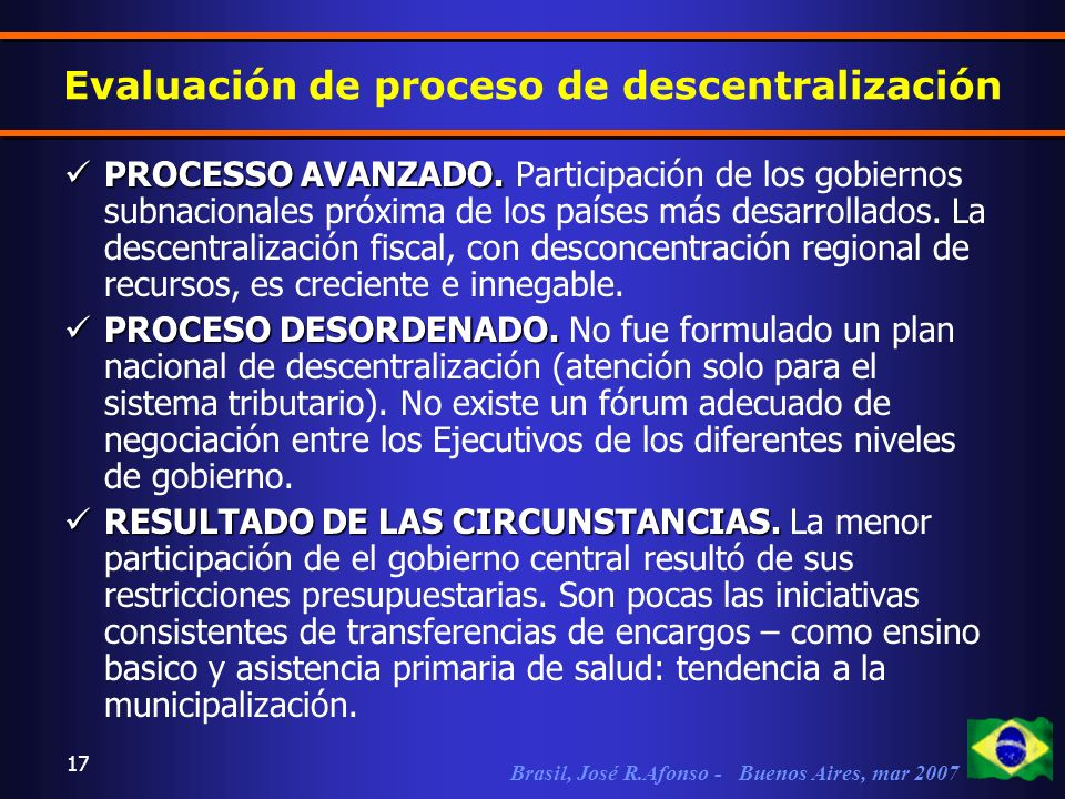 Brasil, José R.Afonso - Buenos Aires, mar 2007 17 Evaluación de proceso de descentralización PROCESSO AVANZADO.