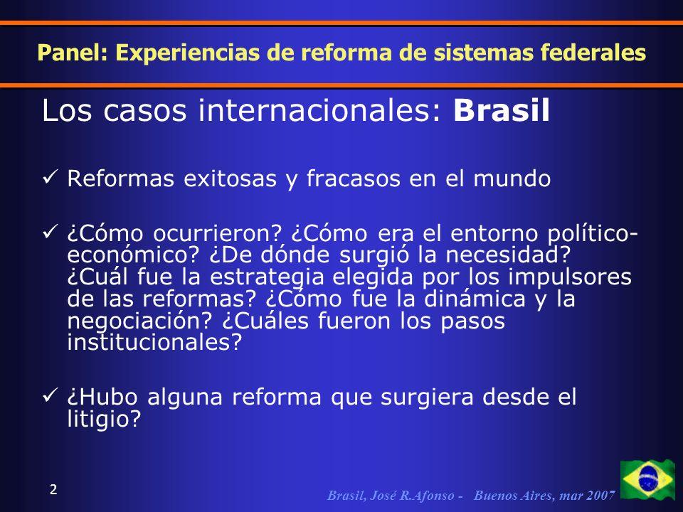 Brasil, José R.Afonso - Buenos Aires, mar 2007 2 Panel: Experiencias de reforma de sistemas federales Los casos internacionales: Brasil Reformas exitosas y fracasos en el mundo ¿Cómo ocurrieron.
