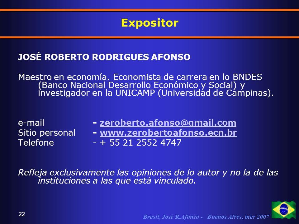 Brasil, José R.Afonso - Buenos Aires, mar 2007 22 Expositor JOSÉ ROBERTO RODRIGUES AFONSO Maestro en economía.