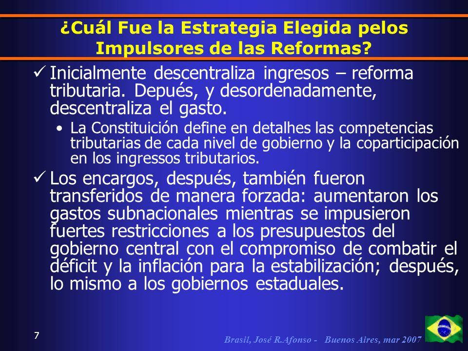 Brasil, José R.Afonso - Buenos Aires, mar 2007 7 ¿Cuál Fue la Estrategia Elegida pelos Impulsores de las Reformas.