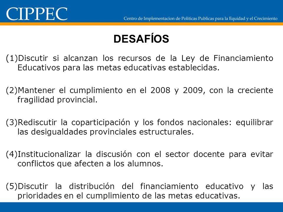 DESAFÍOS ( 1)Discutir si alcanzan los recursos de la Ley de Financiamiento Educativos para las metas educativas establecidas. (2)Mantener el cumplimie