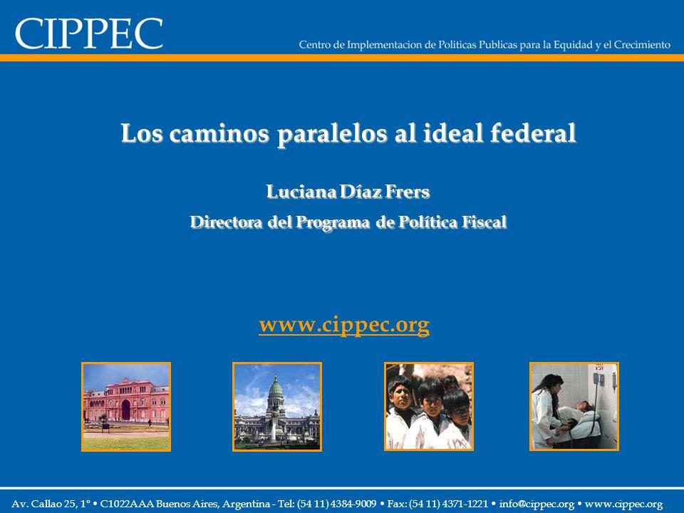 Los caminos paralelos al ideal federal Luciana Díaz Frers Directora del Programa de Política Fiscal www.cippec.org Av.