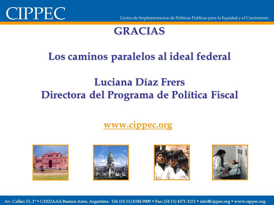 GRACIAS Los caminos paralelos al ideal federal Luciana Díaz Frers Directora del Programa de Política Fiscal www.cippec.org Av.