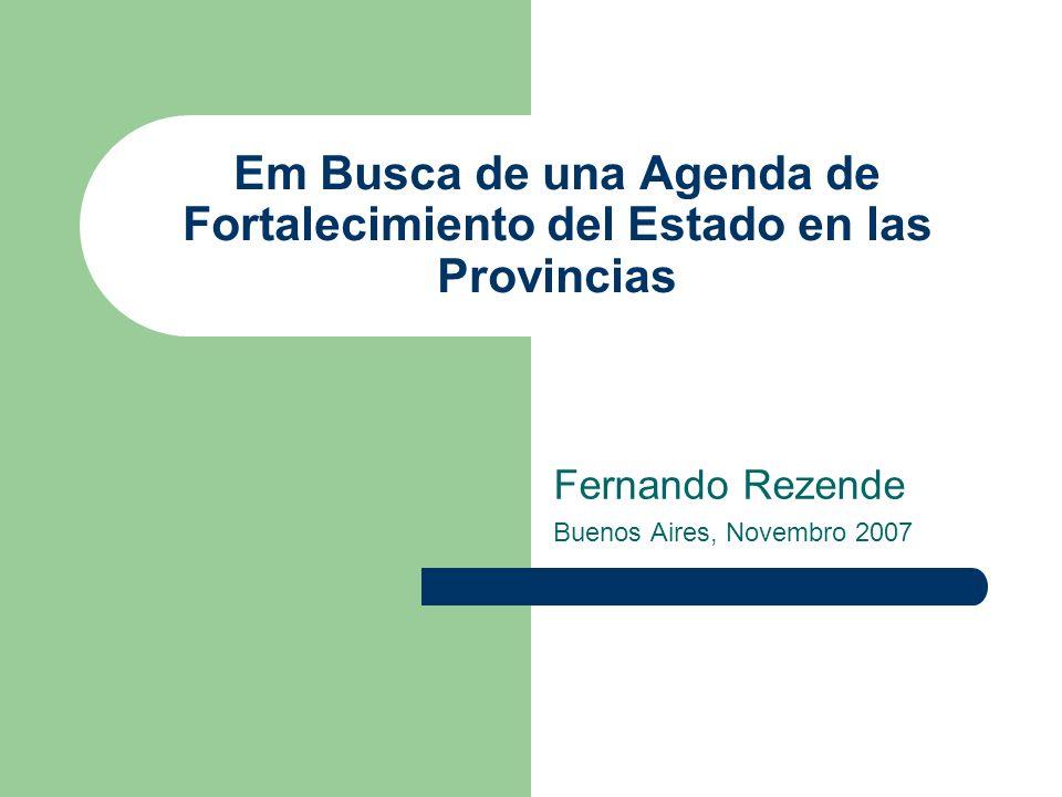 Em Busca de una Agenda de Fortalecimiento del Estado en las Provincias Fernando Rezende Buenos Aires, Novembro 2007