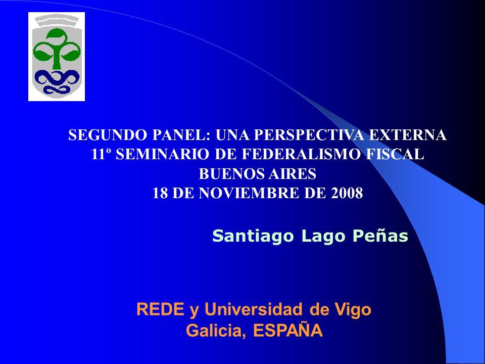Santiago Lago Peñas REDE y Universidad de Vigo Galicia, ESPAÑA SEGUNDO PANEL: UNA PERSPECTIVA EXTERNA 11º SEMINARIO DE FEDERALISMO FISCAL BUENOS AIRES