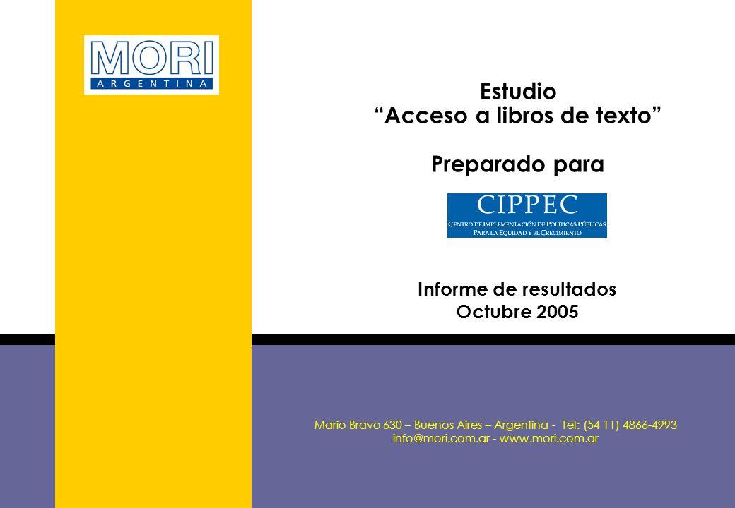 1 Estudio Acceso a libros de texto Preparado para Informe de resultados Octubre 2005 Mario Bravo 630 – Buenos Aires – Argentina - Tel: (54 11) 4866-4993 info@mori.com.ar - www.mori.com.ar