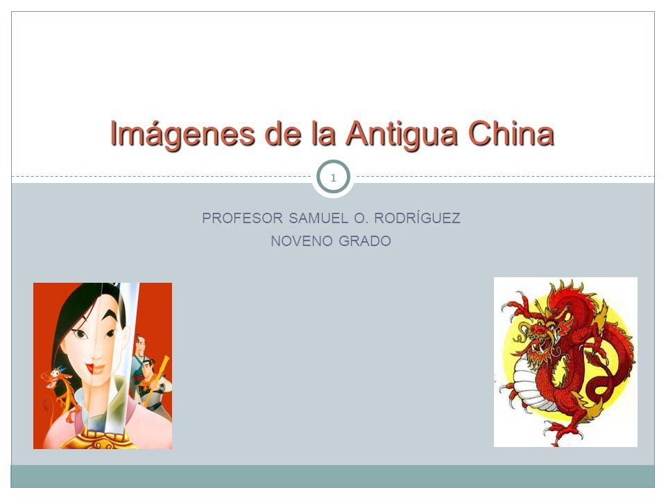 1 PROFESOR SAMUEL O. RODRÍGUEZ NOVENO GRADO Imágenes de la Antigua China