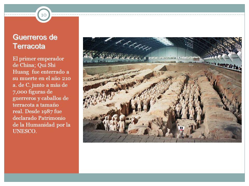 10 Guerreros de Terracota El primer emperador de China; Qui Shi Huang fue enterrado a su muerte en el año 210 a. de C. junto a más de 7,000 figuras de