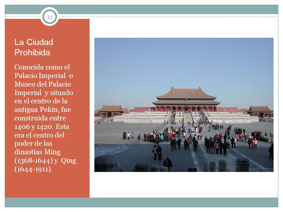 11 La Ciudad Prohibida Conocida como el Palacio Imperial o Museo del Palacio Imperial y situado en el centro de la antigua Pekín, fue construida entre