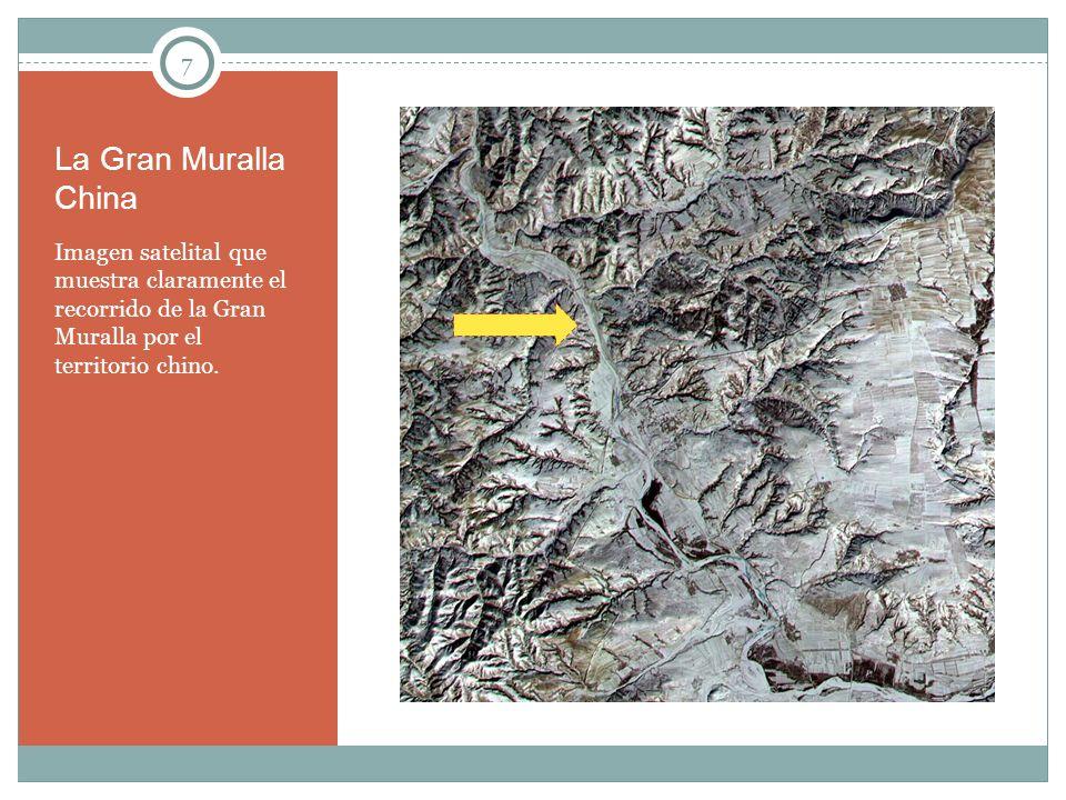 7 La Gran Muralla China Imagen satelital que muestra claramente el recorrido de la Gran Muralla por el territorio chino.