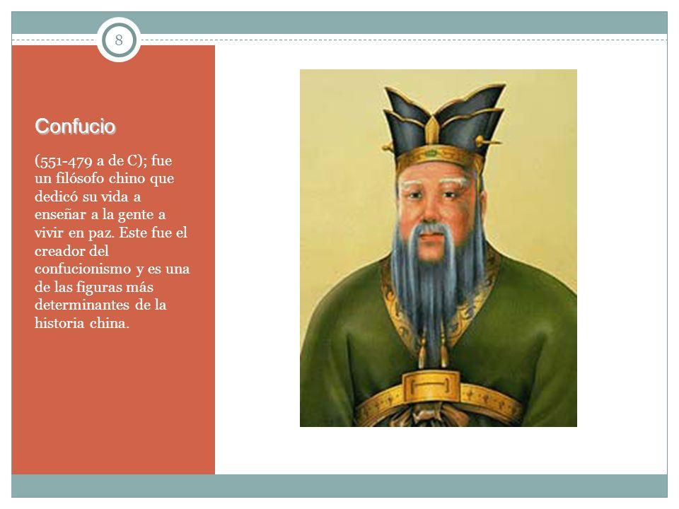 8Confucio (551-479 a de C); fue un filósofo chino que dedicó su vida a enseñar a la gente a vivir en paz. Este fue el creador del confucionismo y es u