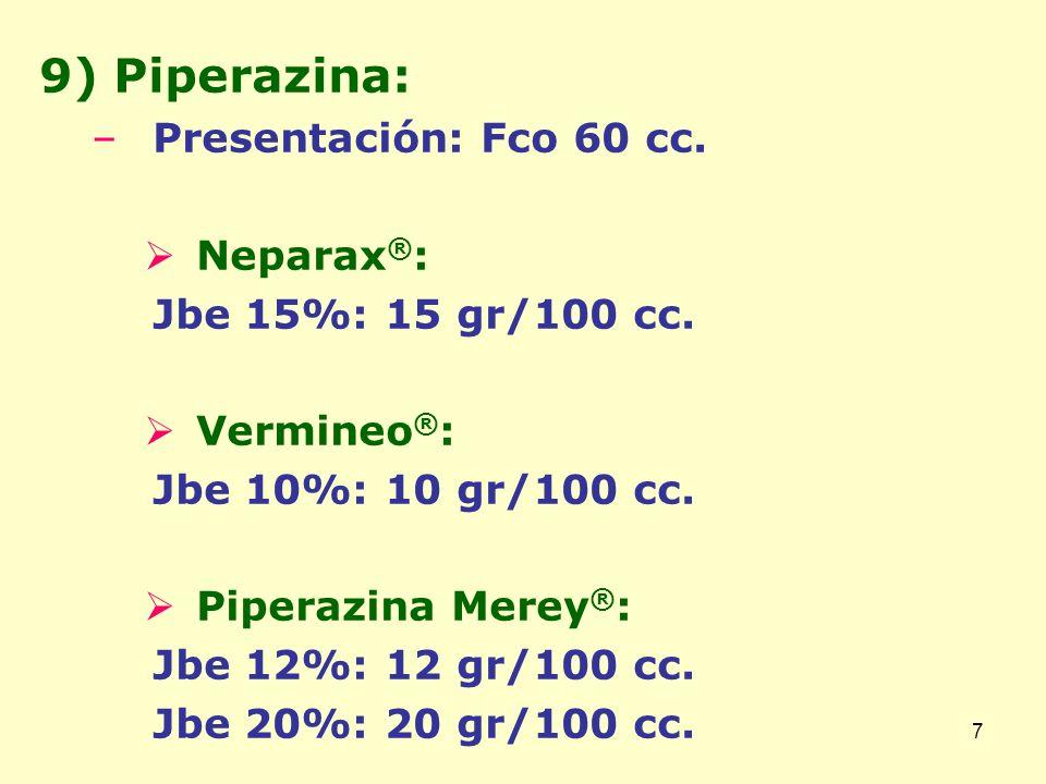 8 9) Piperazina: Preferiblemente iniciar tan pronto los signos de la oclusión intestinal hayan desaparecido y una vez se obtenga una diuresis adecuada: Instilar durante una hora a través de la SNG de 50 a 100 mg/Kg/dosis.