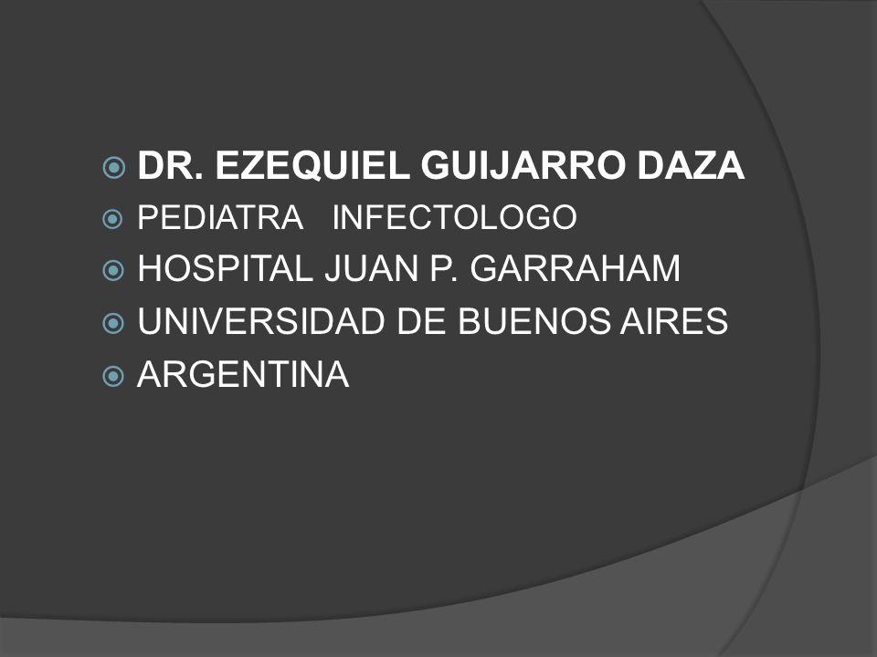 DR. EZEQUIEL GUIJARRO DAZA PEDIATRA INFECTOLOGO HOSPITAL JUAN P. GARRAHAM UNIVERSIDAD DE BUENOS AIRES ARGENTINA
