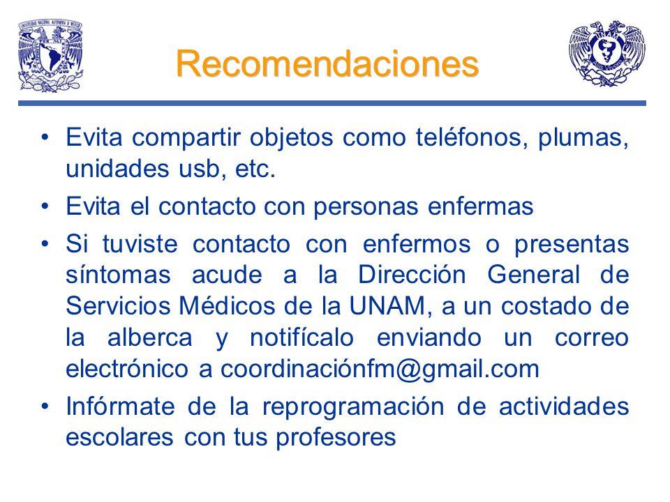Recomendaciones Evita compartir objetos como teléfonos, plumas, unidades usb, etc. Evita el contacto con personas enfermas Si tuviste contacto con enf