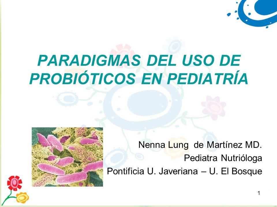 1 PARADIGMAS DEL USO DE PROBIÓTICOS EN PEDIATRÍA Nenna Lung de Martínez MD. Pediatra Nutrióloga Pontificia U. Javeriana – U. El Bosque