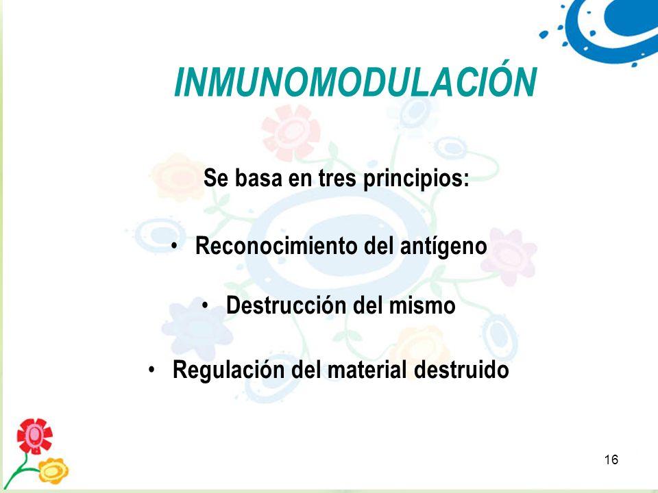 16 INMUNOMODULACIÓN Se basa en tres principios: Reconocimiento del antígeno Destrucción del mismo Regulación del material destruido