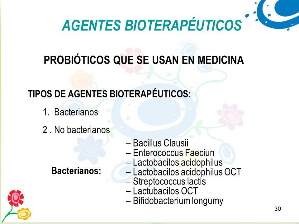 30 AGENTES BIOTERAPÉUTICOS TIPOS DE AGENTES BIOTERAPÉUTICOS: 1. Bacterianos 2. No bacterianos – Bacillus Clausii – Enterococcus Faeciun – Lactobacilos