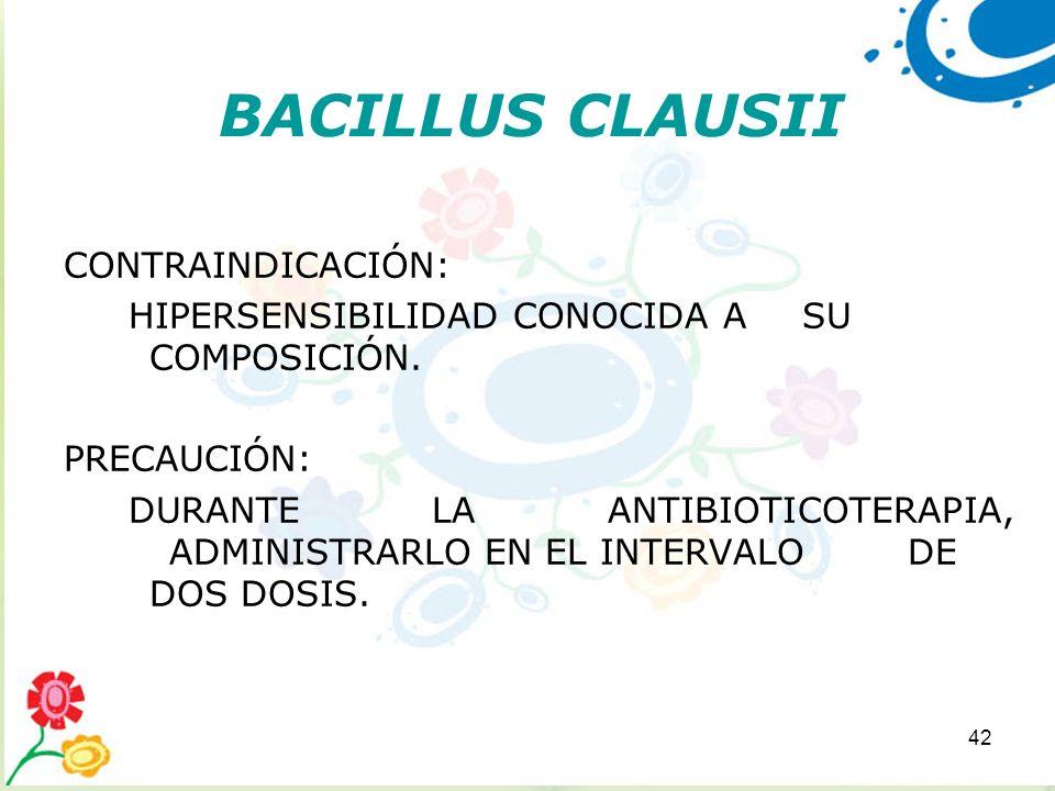 42 BACILLUS CLAUSII CONTRAINDICACIÓN: HIPERSENSIBILIDAD CONOCIDA ASU COMPOSICIÓN. PRECAUCIÓN: DURANTE LA ANTIBIOTICOTERAPIA, ADMINISTRARLO EN EL INTER