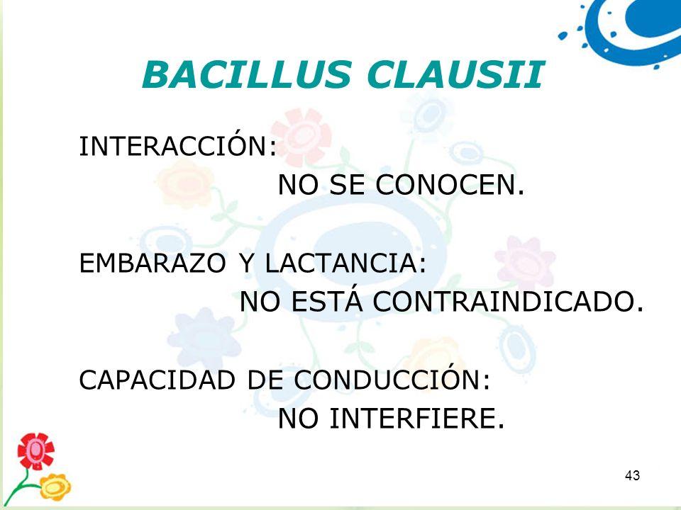 43 BACILLUS CLAUSII INTERACCIÓN: NO SE CONOCEN. EMBARAZO Y LACTANCIA: NO ESTÁ CONTRAINDICADO. CAPACIDAD DE CONDUCCIÓN: NO INTERFIERE.