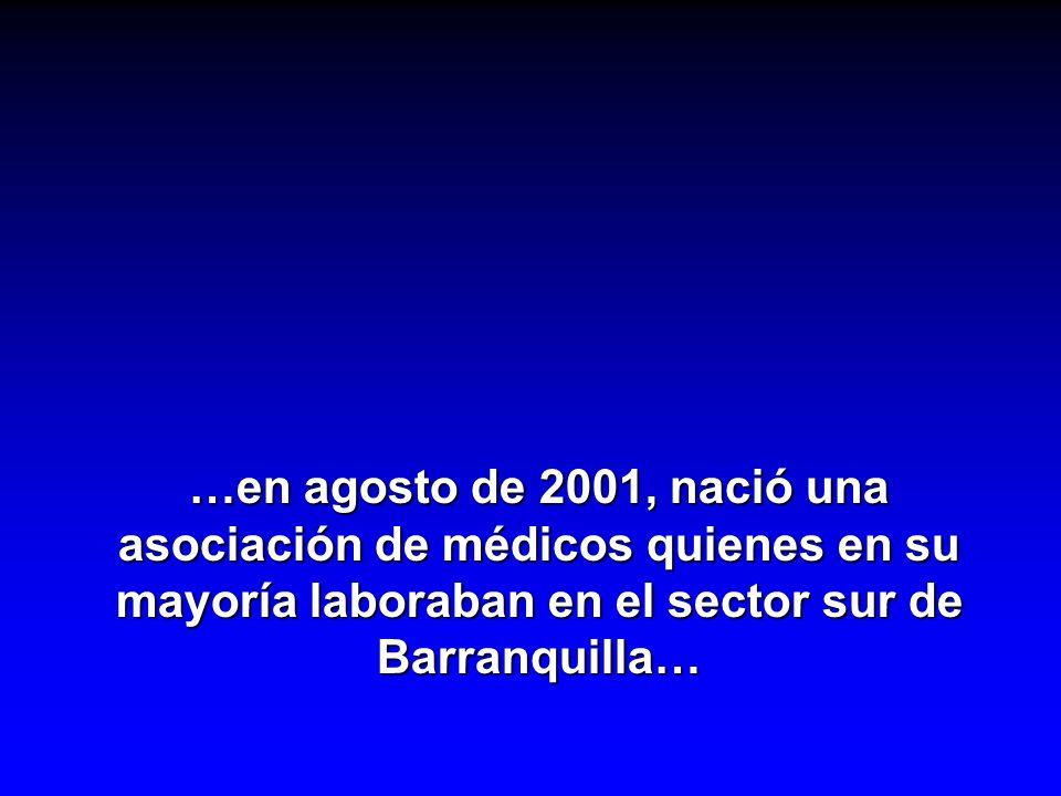 …en agosto de 2001, nació una asociación de médicos quienes en su mayoría laboraban en el sector sur de Barranquilla…