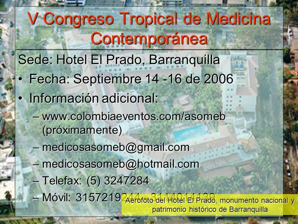 V Congreso Tropical de Medicina Contemporánea Sede: Hotel El Prado, Barranquilla Fecha: Septiembre 14 -16 de 2006 Información adicional: –w–w–w–www.co