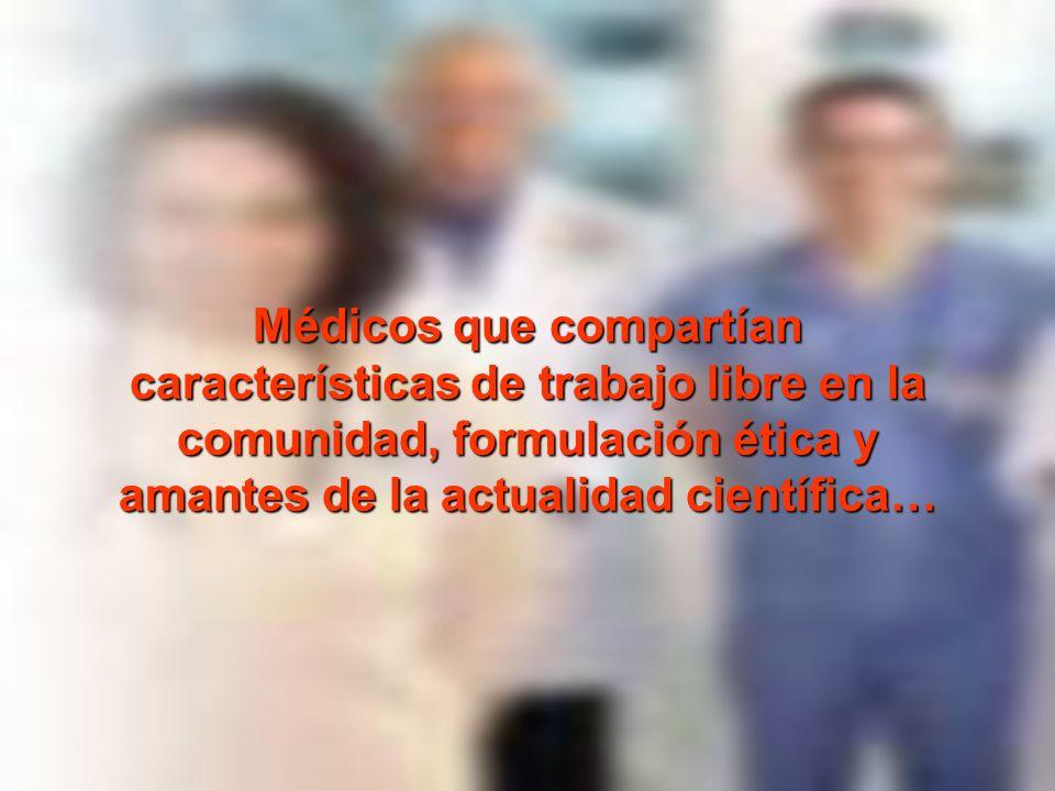 Médicos que compartían características de trabajo libre en la comunidad, formulación ética y amantes de la actualidad científica…