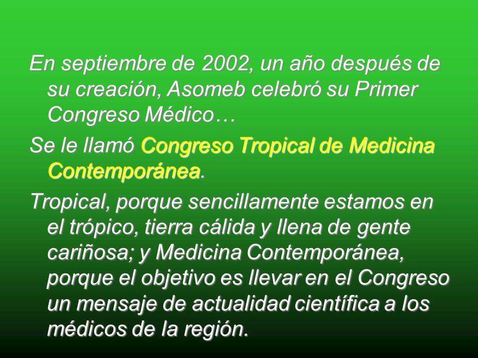 En septiembre de 2002, un año después de su creación, Asomeb celebró su Primer Congreso Médico… Se le llamó Congreso Tropical de Medicina Contemporánea.