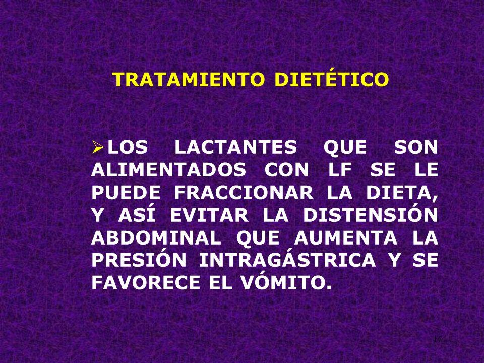 10 TRATAMIENTO DIETÉTICO LOS LACTANTES QUE SON ALIMENTADOS CON LF SE LE PUEDE FRACCIONAR LA DIETA, Y ASÍ EVITAR LA DISTENSIÓN ABDOMINAL QUE AUMENTA LA