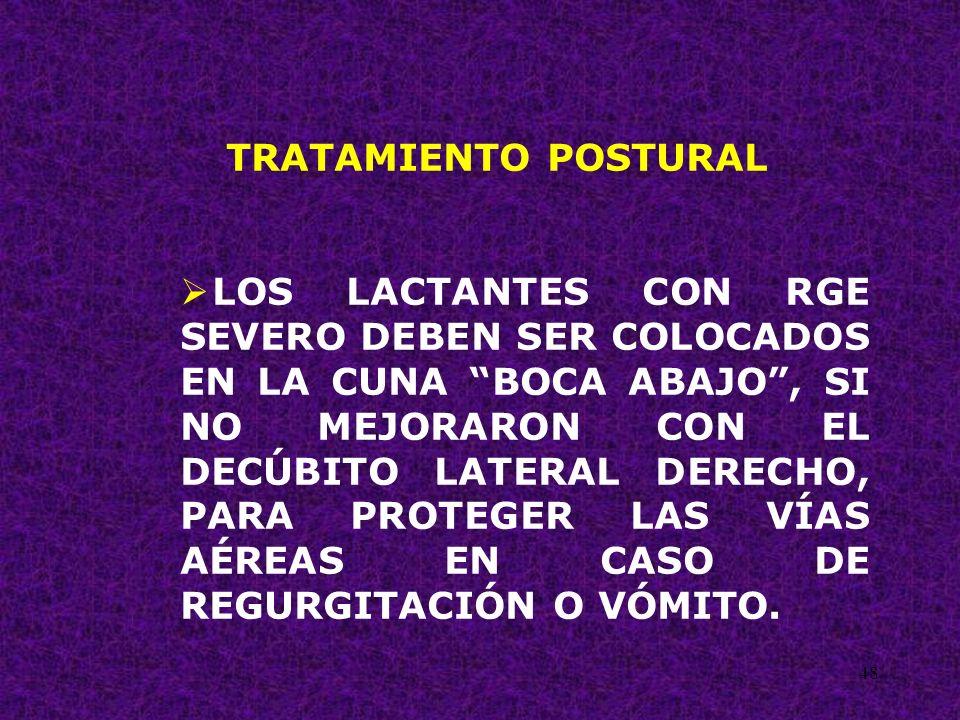 48 TRATAMIENTO POSTURAL LOS LACTANTES CON RGE SEVERO DEBEN SER COLOCADOS EN LA CUNA BOCA ABAJO, SI NO MEJORARON CON EL DECÚBITO LATERAL DERECHO, PARA