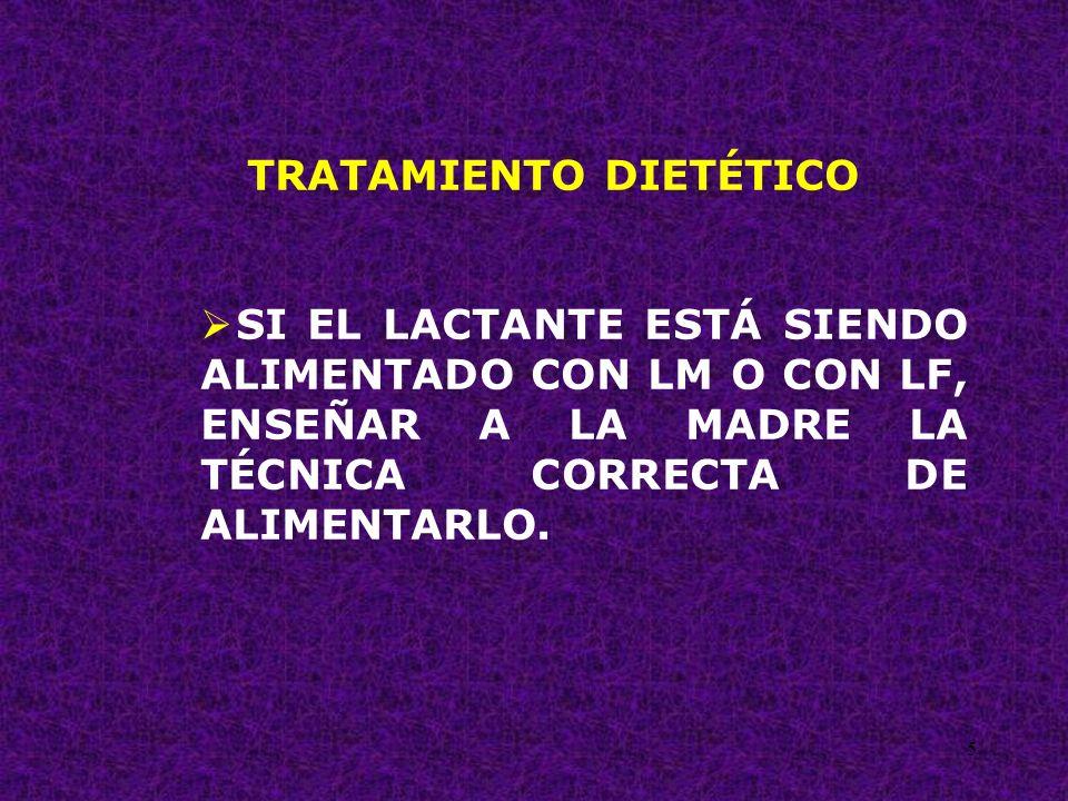 5 TRATAMIENTO DIETÉTICO SI EL LACTANTE ESTÁ SIENDO ALIMENTADO CON LM O CON LF, ENSEÑAR A LA MADRE LA TÉCNICA CORRECTA DE ALIMENTARLO.