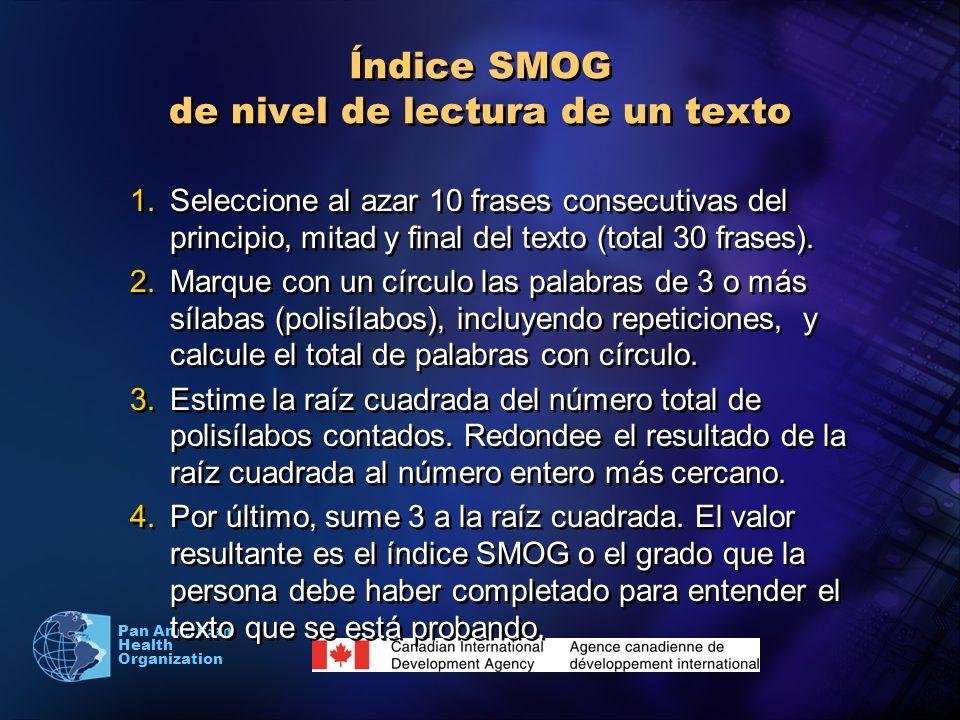 Pan American Health Organization Índice SMOG de nivel de lectura de un texto 1.Seleccione al azar 10 frases consecutivas del principio, mitad y final