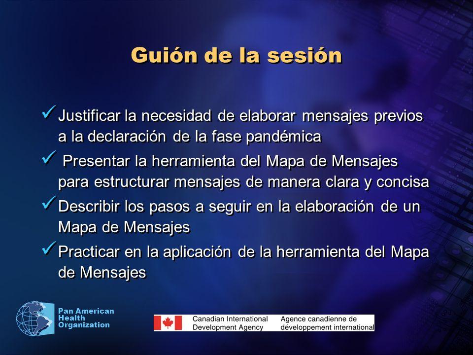 Pan American Health Organization Guión de la sesión Justificar la necesidad de elaborar mensajes previos a la declaración de la fase pandémica Present